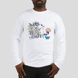 Family Guy Have You Not Heard Long Sleeve T-Shirt