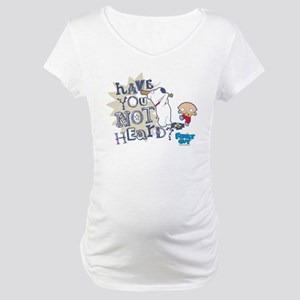 Family Guy Have You Not Heard Maternity T-Shirt