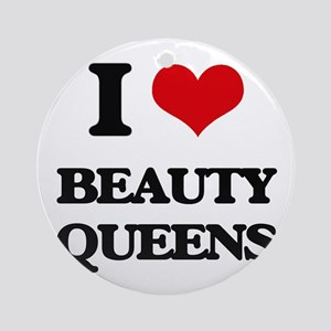 I Love Beauty Queens Ornament (Round)