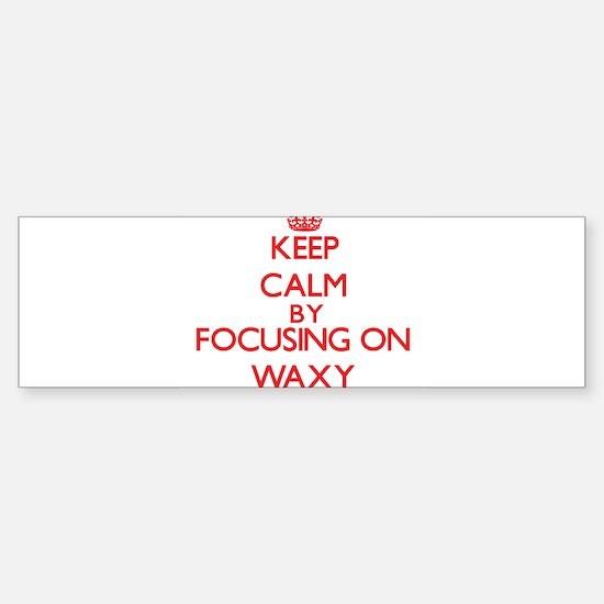 Keep Calm by focusing on Waxy Bumper Bumper Bumper Sticker