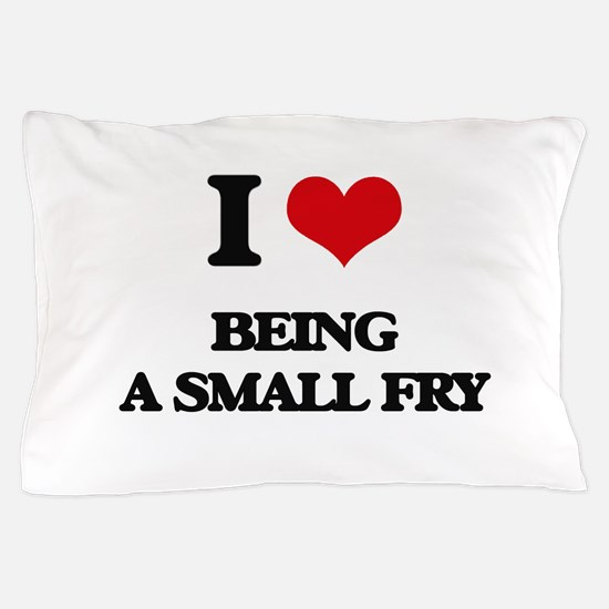 I love Being A Small Fry Pillow Case