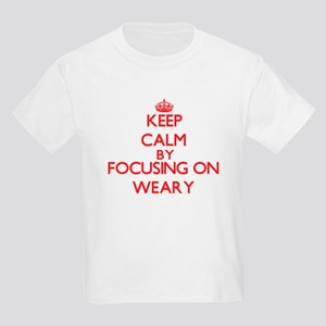 Keep Calm by focusing on Weary T-Shirt