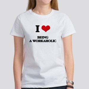 I love Being A Workaholic T-Shirt