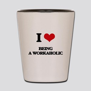 I love Being A Workaholic Shot Glass