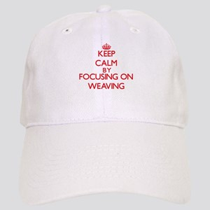 Keep Calm by focusing on Weaving Cap