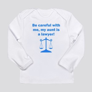 Be Careful My Aunt Is A Lawyer Long Sleeve T-Shirt