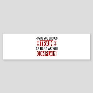 Train As Hard As You Complain Sticker (Bumper)