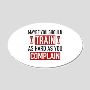 Train As Hard As You Complain 22x14 Oval Wall Peel