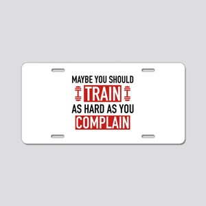Train As Hard As You Complain Aluminum License Pla