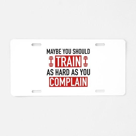 Train As Hard As You Complain Aluminum License Pla