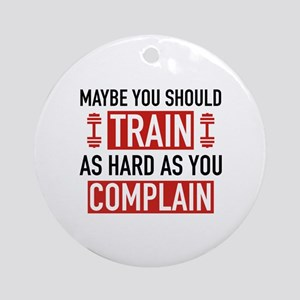 Train As Hard As You Complain Ornament (Round)