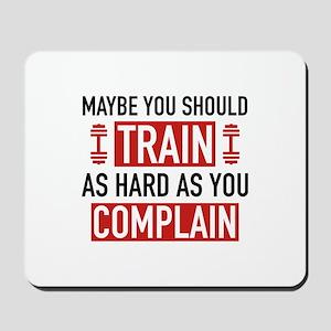 Train As Hard As You Complain Mousepad