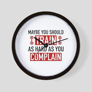Train As Hard As You Complain Wall Clock