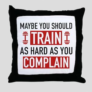 Train As Hard As You Complain Throw Pillow