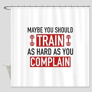 Train As Hard As You Complain Shower Curtain