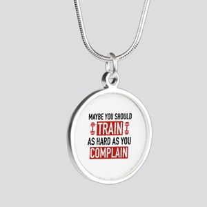 Train As Hard As You Complain Silver Round Necklac