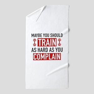 Train As Hard As You Complain Beach Towel