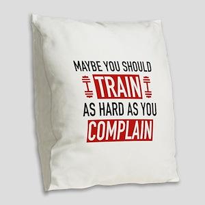 Train As Hard As You Complain Burlap Throw Pillow