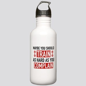 Train As Hard As You Complain Stainless Water Bott