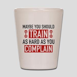 Train As Hard As You Complain Shot Glass
