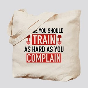 Train As Hard As You Complain Tote Bag