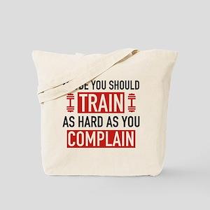 Train As Hard As You Complain Tote Bag