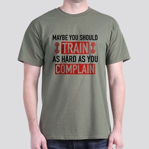 Train As Hard As You Complain Dark T-Shirt