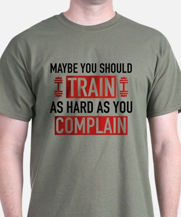 Train As Hard As You Complain T-Shirt