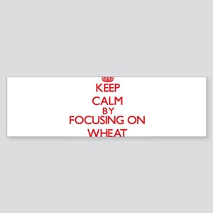 Keep Calm by focusing on Wheat Bumper Sticker