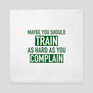 Train As Hard As You Complain Queen Duvet