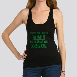 Train As Hard As You Complain Racerback Tank Top