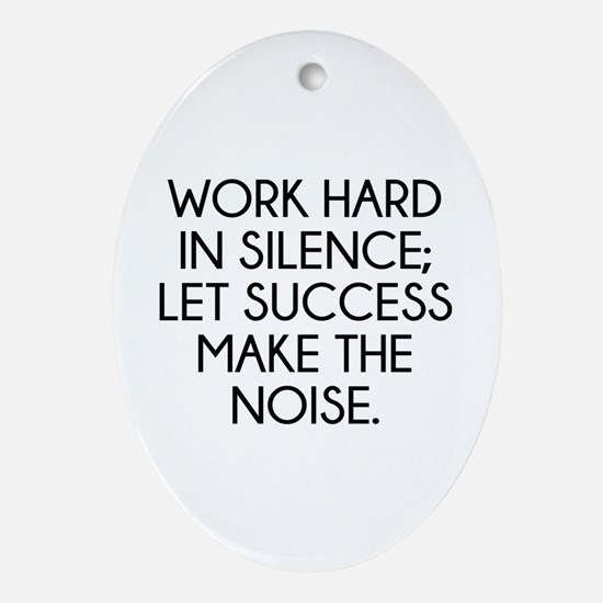 Let Succes Make The Noise Ornament (Oval)
