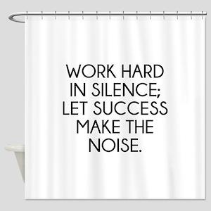 Let Succes Make The Noise Shower Curtain