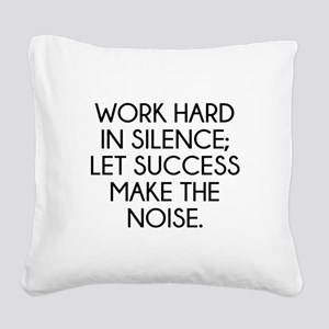 Let Succes Make The Noise Square Canvas Pillow