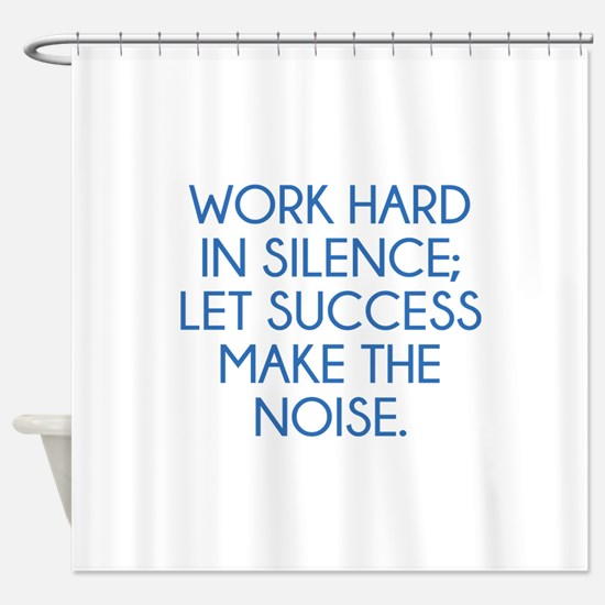 Let Succes Make The Noise Shower Curtain
