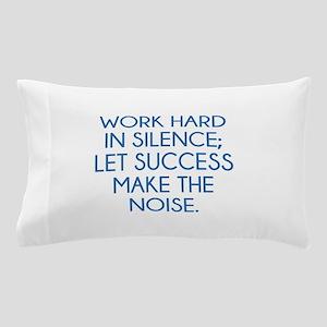 Let Succes Make The Noise Pillow Case