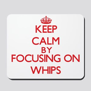 Keep Calm by focusing on Whips Mousepad
