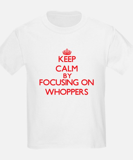 Keep Calm by focusing on Whoppers T-Shirt