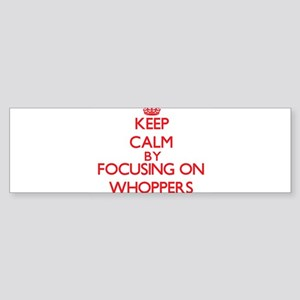 Keep Calm by focusing on Whoppers Bumper Sticker