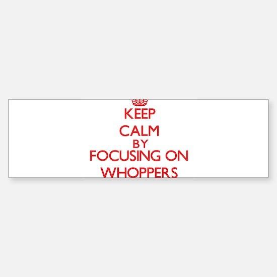 Keep Calm by focusing on Whoppers Bumper Bumper Bumper Sticker
