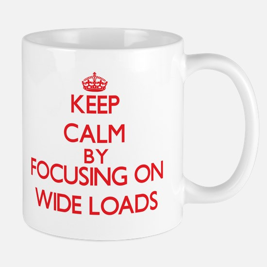 Keep Calm by focusing on Wide Loads Mugs