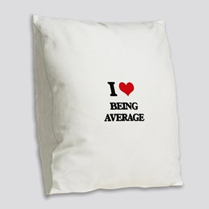 I Love Being Average Burlap Throw Pillow
