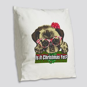 Is it Christmas yet pug Burlap Throw Pillow