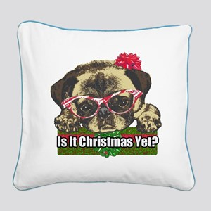 Is it Christmas yet pug Square Canvas Pillow