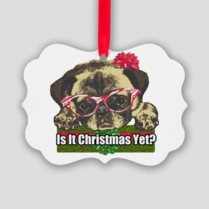 Is it Christmas yet pug Picture Ornament