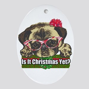 Is it Christmas yet pug Ornament (Oval)