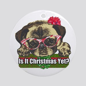 Is it Christmas yet pug Ornament (Round)