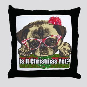 Is it Christmas yet pug Throw Pillow