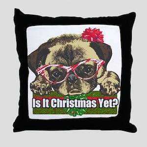 Is it Christmas yet pug Throw Pillow