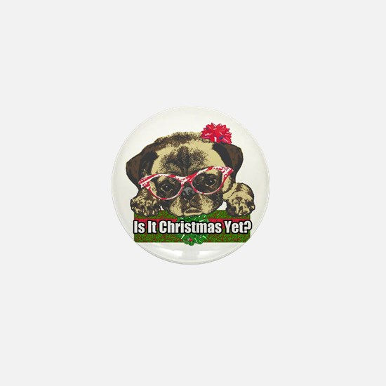 Is it Christmas yet pug Mini Button